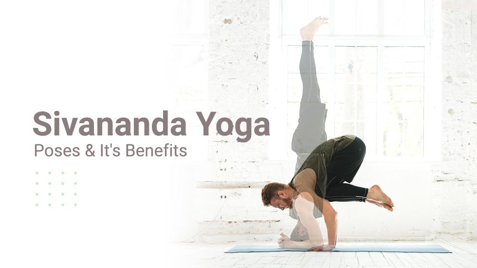 Sivananda Yoga Poses & It's benefits