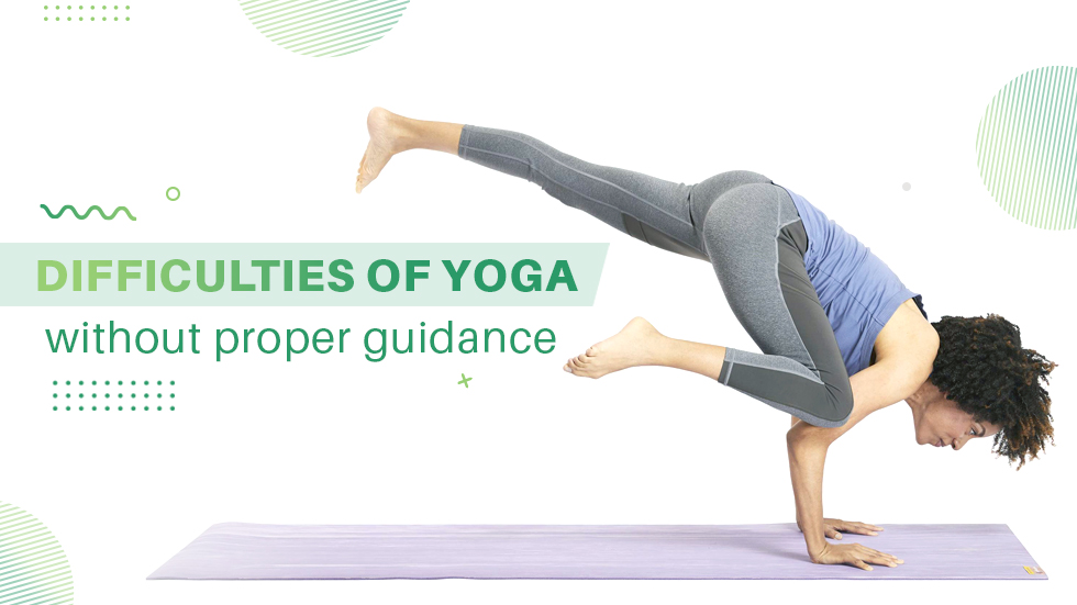 Difficulties of Yoga Without Proper guidance