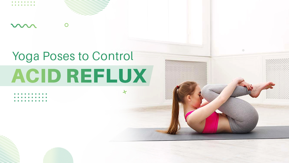 Yoga Poses To Reduce Acid Reflux