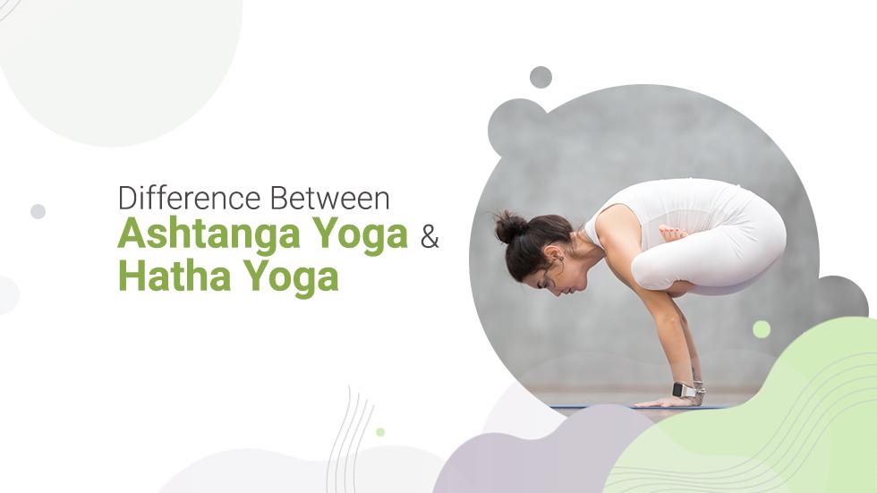 Difference Between Ashtanga Yoga and Hatha Yoga