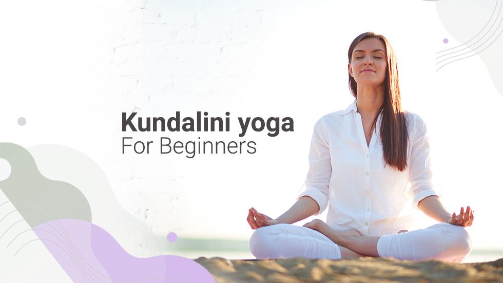 Kundalini Yoga for Beginners